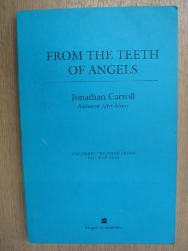 FROM THE TEETH OF ANGELS - signed: Carroll Jonathan