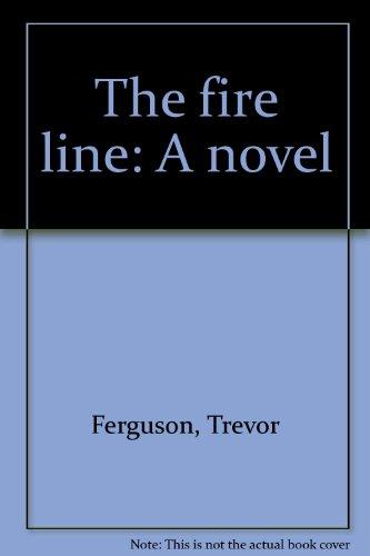 9780002243933: The fire line: A novel