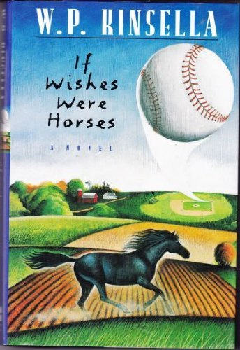 If wishes were horses: W. P Kinsella