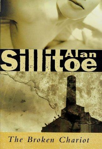 The Broken Chariot: Sillitoe, Alan