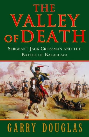 9780002254823: The Valley of Death: Sergeant Jack Crossman and the Battle of Balaclava