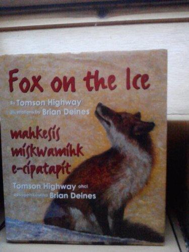 9780002255325: Fox on the Ice: Mahkesis Miskwamihk E-Cipatapit