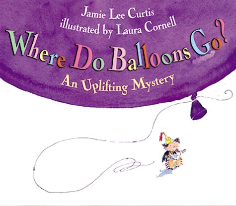 9780002255349: Where Do Balloons Go?: An Uplifting Mystery [With Reusable Stickers & 2 Play Areas][ WHERE DO BALLOONS GO?: AN UPLIFTING MYSTERY [WITH REUSABLE STICKERS & 2 PLAY AREAS] ] By Curtis, Jamie Lee ( Author )Aug-29-2000 Hardcover