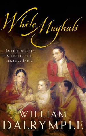 WHITE MUGHALS. love and betrayal in eighteenth-century India.