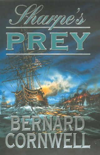 Sharpe's Prey : Richard Sharpe and the Expedition to Copenhagen 1807: Cornwell, Bernard