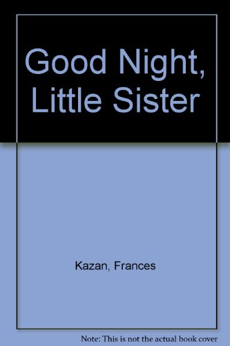 Goodnight Little Sister By Kazan Frances Stein And Day