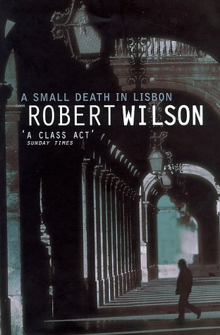 A Small Death in Lisbon: Wilson, Robert