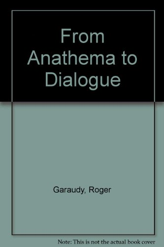 From Anathema to Dialogue (0002422514) by Garaudy, Roger