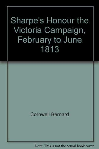 9780002516457: Sharpe's Honour the Victoria Campaign, February to June 1813