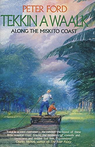 9780002550024: Tekkin a Waalk: Along the Miskito Coast