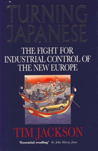 Turning Japanese : The Fight for Industrial Control of the New Europe