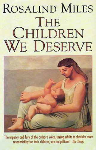 9780002550253: The Children We Deserve: Love and Hate in the Making of the Family