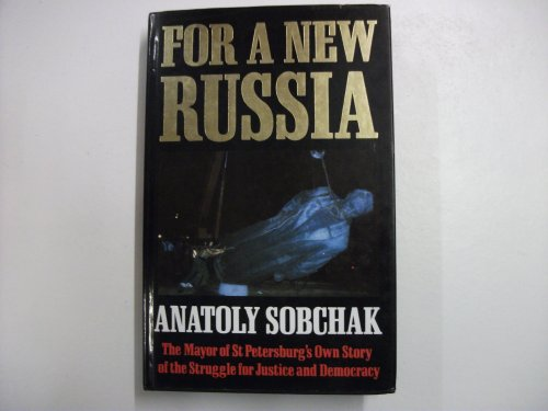 9780002550529: For a New Russia: The Mayor of St. Petersburg's Own Story of the Struggle for Justice and Democracy.