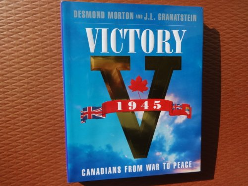 Victory : Canadians from War to Peace: Morton, Desmond and J.L. Granatstein