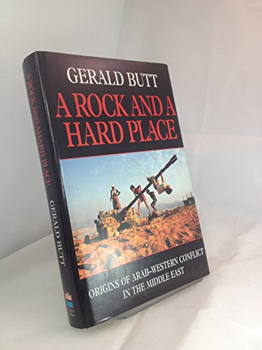 9780002550925: A Rock and a Hard Place: Origins of Arab-Western Conflict in the Middle East