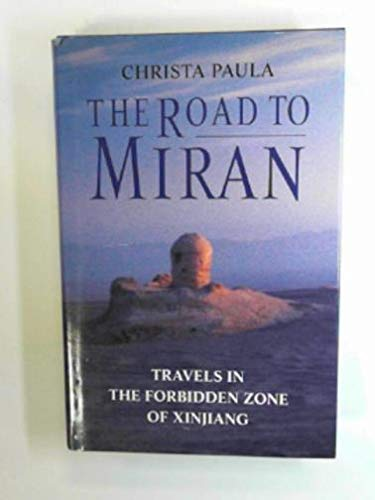 9780002551243: The Road to Miran: Travels in the Forbidden Zone of Xinjiang