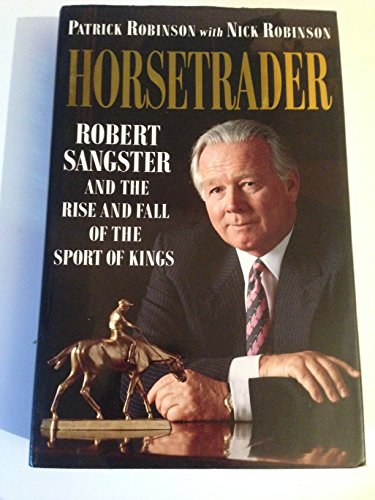 9780002551328: Horse Trader: Robert Sangster and the Rise and Fall of the Sport of Kings