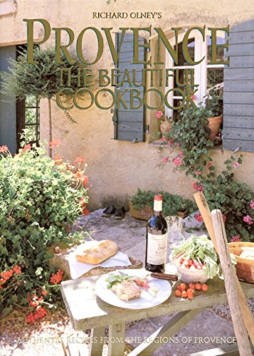 Provence: The Beautiful Cookbook: Authentic Recipes from: Olney, Richard; Gantié,
