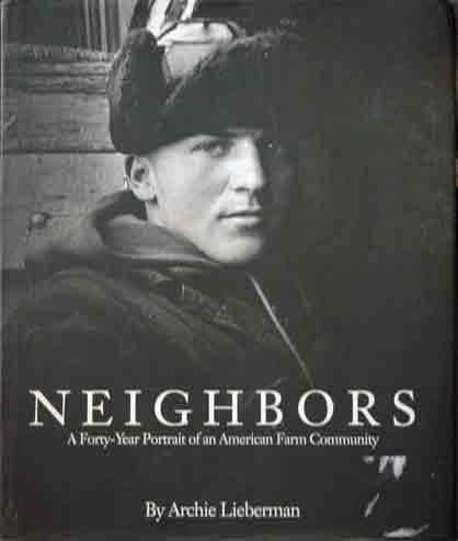 Neighbors: A Forty-Year Portrait of an American Farm Community.: LIEBERMAN, Archie (photographer).