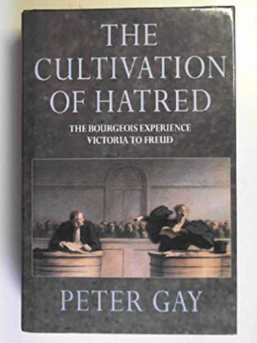 9780002552189: The Cultivation of Hatred: The Bourgeois Experience Victoria to Freud (Volume Three)