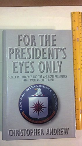 For the President's Eyes Only: Secret Intelligence and the American Presidency from Washington to Bush (0002552620) by Andrew Christopher