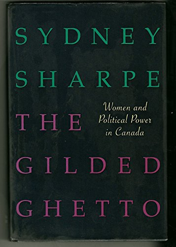 9780002552769: The gilded ghetto: Women and political power in Canada