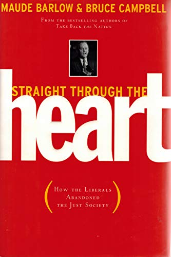 9780002553063: Straight through the heart: How the Liberals abandoned the just society (A Phyllis Bruce book)