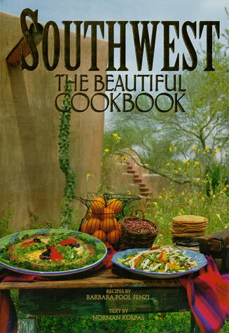 Southwest the Beautiful Cookbook: Recipes from America's Southwest: Fenzl, Barbara Pool