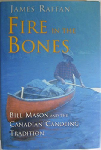 9780002553957: Fire in the Bones: Bill Mason and the Canadian Canoeing Tradition (A Phyllis Bruce book)