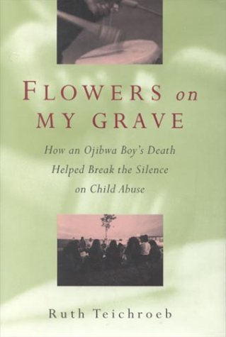 9780002554299: Flowers on My Grave: How an Ojibwa Boy's Death Helped Break the Silence on Child Abuse