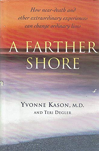 A Farther Shore: How Near-Death and Other: Yvonne Kason, Teri