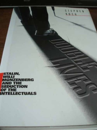 9780002555166: Double Lives: Stalin, Willi Munzenberg and the Seduction of the Intellectuals