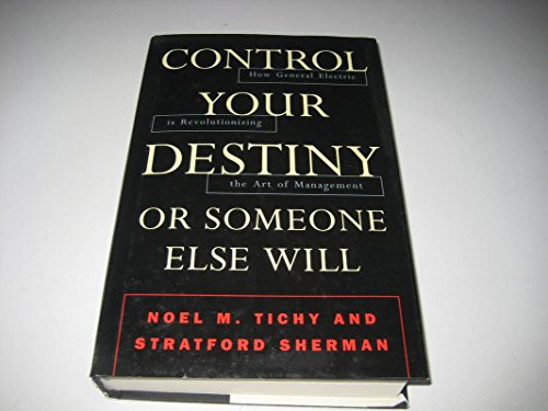 9780002555661: Control Your Destiny or Someone Else Will: How General Electric Is Revolutionizing the Art of Management