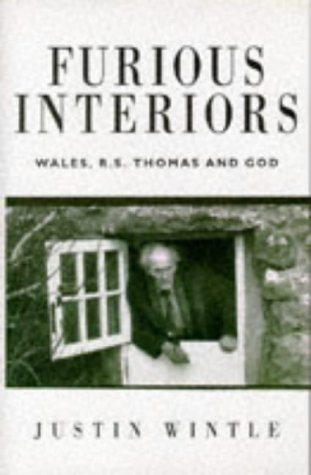 Furious Interiors: R.S.Thomas, God and Wales (9780002555715) by Justin Wintle