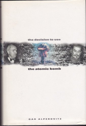 9780002556149: The Decision to Use the Atomic Bomb and the Architecture of an American Myth
