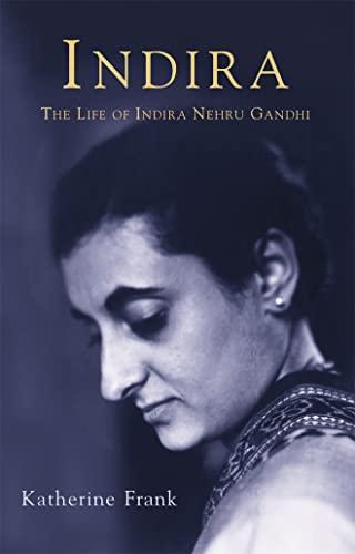 Indira: The Life of Indira Nehru Gandhi - Frank, Katherine