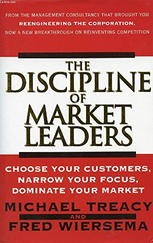9780002556484: The Discipline of Market Leaders: Choose Your Customers, Narrow Your Focus, Dominate Your Market
