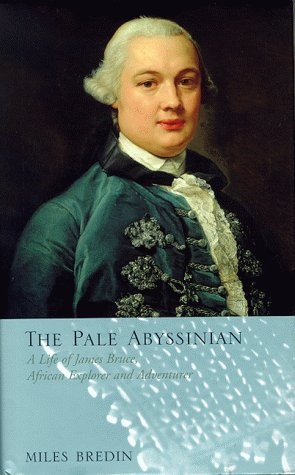 9780002556712: The Pale Abyssinian: The Life of James Bruce, African Explorer and Adventurer