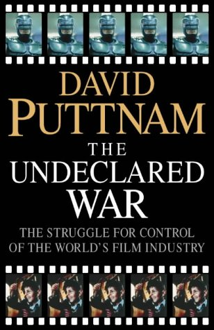 The Undeclared War : The Struggle for Control of The World's Film Industry: Puttnam, David ...