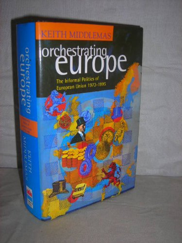 9780002556781: Orchestrating Europe: The Informal Politics of the European Union, 1943-95