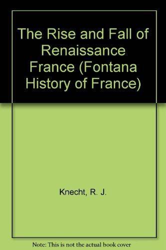 9780002556798: The Rise and Fall of Renaissance France (Fontana History of France)