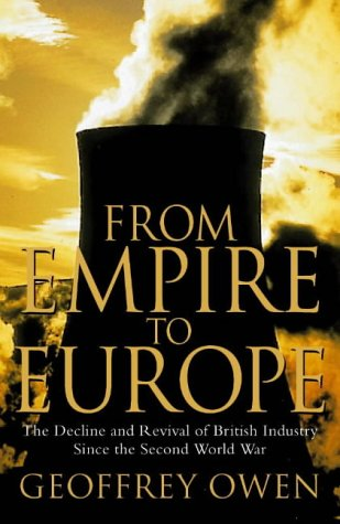 9780002556828: From Empire to Europe: The Decline and Revival of British Industry Since the Second World War