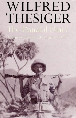 THE DANAKIL DIARY: JOURNEYS THROUGH ABYSSINIA, 1930-34.: Thesiger, Wilfred.