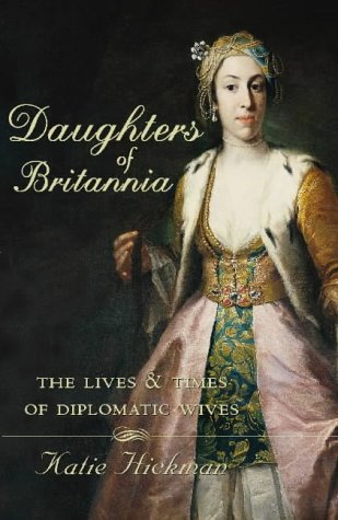 9780002557146: Daughters of Britannia: The Lives and Times of Diplomatic Wives