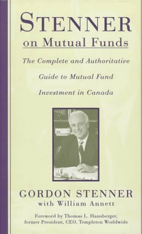 Stenner on Mutual Funds: The Complete and Authoritative Guide to Mutual Fund Investment in Canada: ...