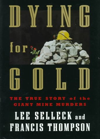 Dying for Gold: The True Story of the Giant Mine Murders: Selleck, Lee;Thompson, Francis