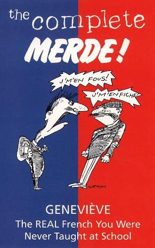 9780002557689: The Complete Merde: The Real French You Were Never Taught at School