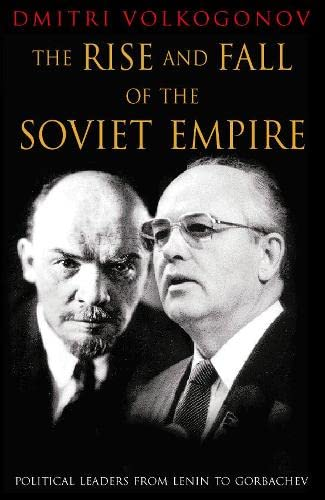 9780002557917: The Rise and Fall of the Soviet Empire: Political Leaders from Lenin to Gorbachev (Hardcover)