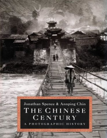 The Chinese century: a photographic history: SPENCE, Jonathan & CHIN, Annping