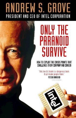 Only the Paranoid Survive: How to Exploit: Grove, Andrew S.